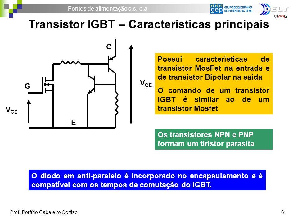 Fontes de alimentação c.c.-c.a Prof. Porfírio Cabaleiro Cortizo 6 Transistor IGBT – Características principais V GE G E C V CE Possui características