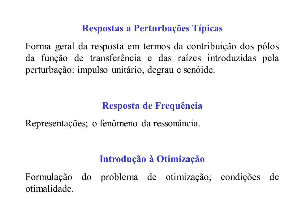 Respostas a Perturbações Típicas Forma geral da resposta em termos da contribuição dos pólos da função de transferência e das raízes introduzidas pela