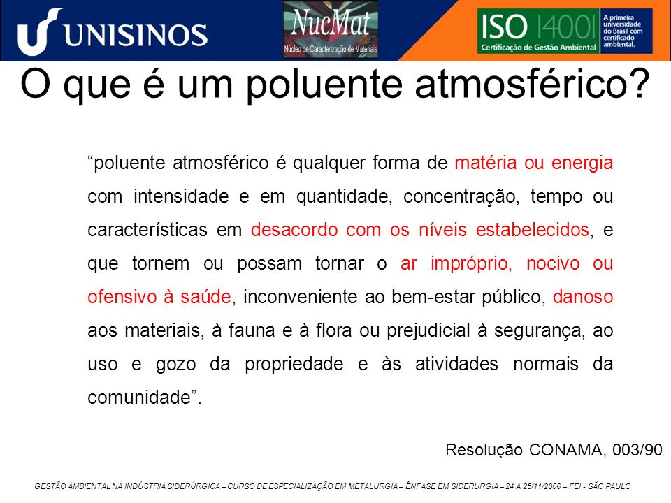 GESTÃO AMBIENTAL NA INDÚSTRIA SIDERÚRGICA – CURSO DE ESPECIALIZAÇÃO EM METALURGIA – ÊNFASE EM SIDERURGIA – 24 A 25/11/2006 – FEI - SÃO PAULO O que é u