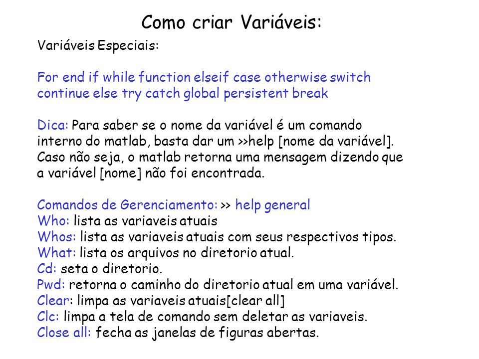 Como criar Variáveis: Variáveis Especiais: For end if while function elseif case otherwise switch continue else try catch global persistent break Dica