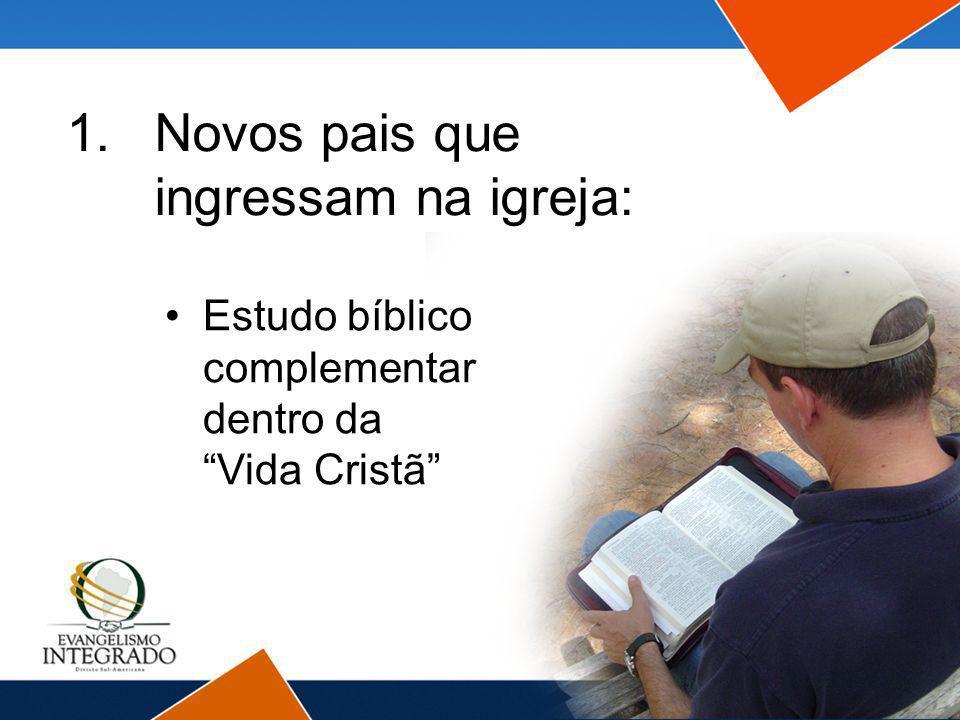 1.Novos pais que ingressam na igreja: Estudo bíblico complementar dentro da Vida Cristã