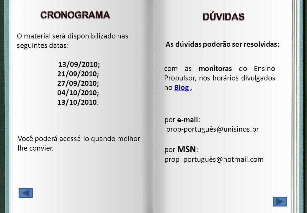 O material será disponibilizado nas seguintes datas: 13/09/2010; 21/09/2010; 27/09/2010; 04/10/2010; 13/10/2010. Você poderá acessá-lo quando melhor l