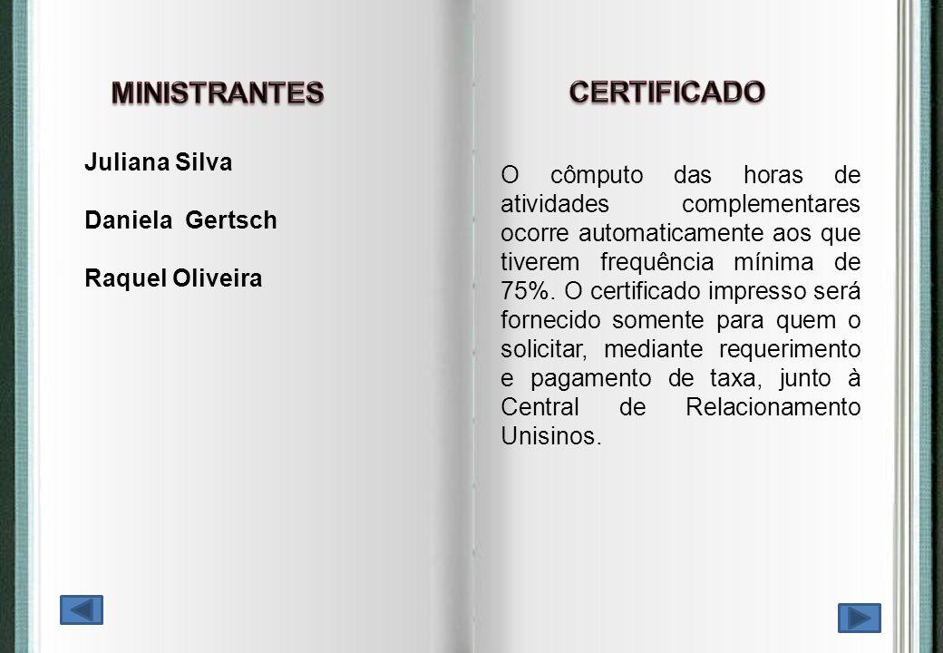 Juliana Silva Daniela Gertsch Raquel Oliveira O cômputo das horas de atividades complementares ocorre automaticamente aos que tiverem frequência mínim