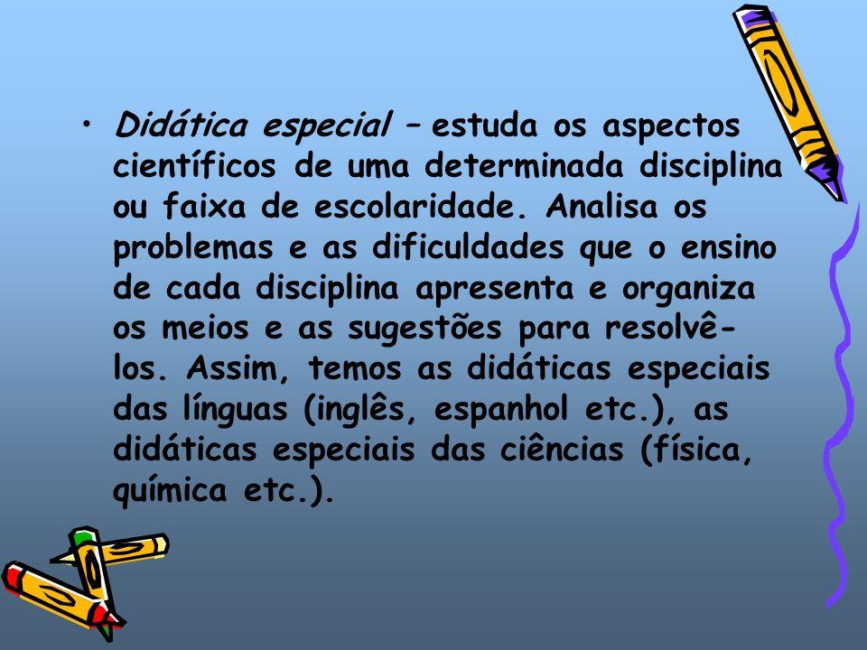 Didática especial – estuda os aspectos científicos de uma determinada disciplina ou faixa de escolaridade.