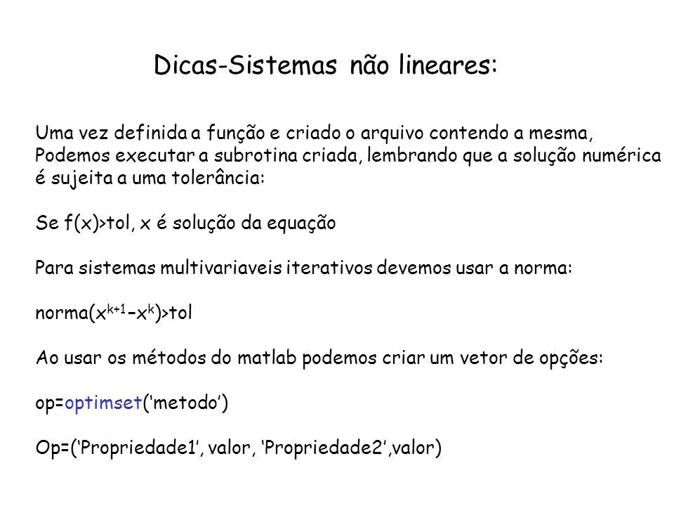 Dicas-Sistemas não lineares: Uma vez definida a função e criado o arquivo contendo a mesma, Podemos executar a subrotina criada, lembrando que a soluç