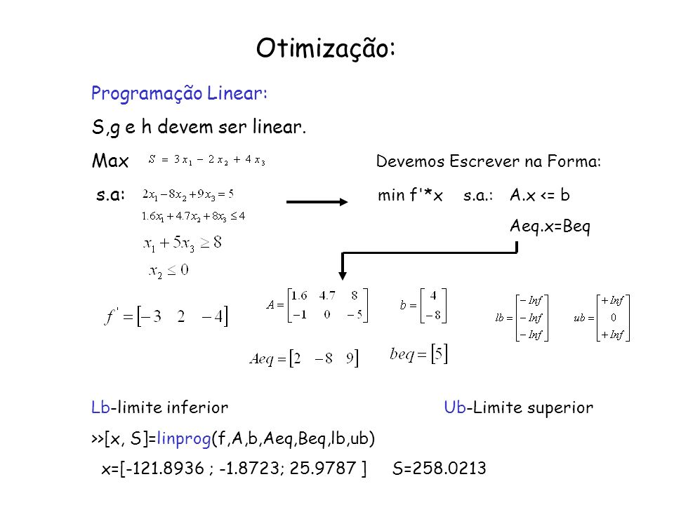 Otimização: Programação Linear: S,g e h devem ser linear. Max Devemos Escrever na Forma: s.a: min f'*x s.a.: A.x <= b Aeq.x=Beq Lb-limite inferior Ub-