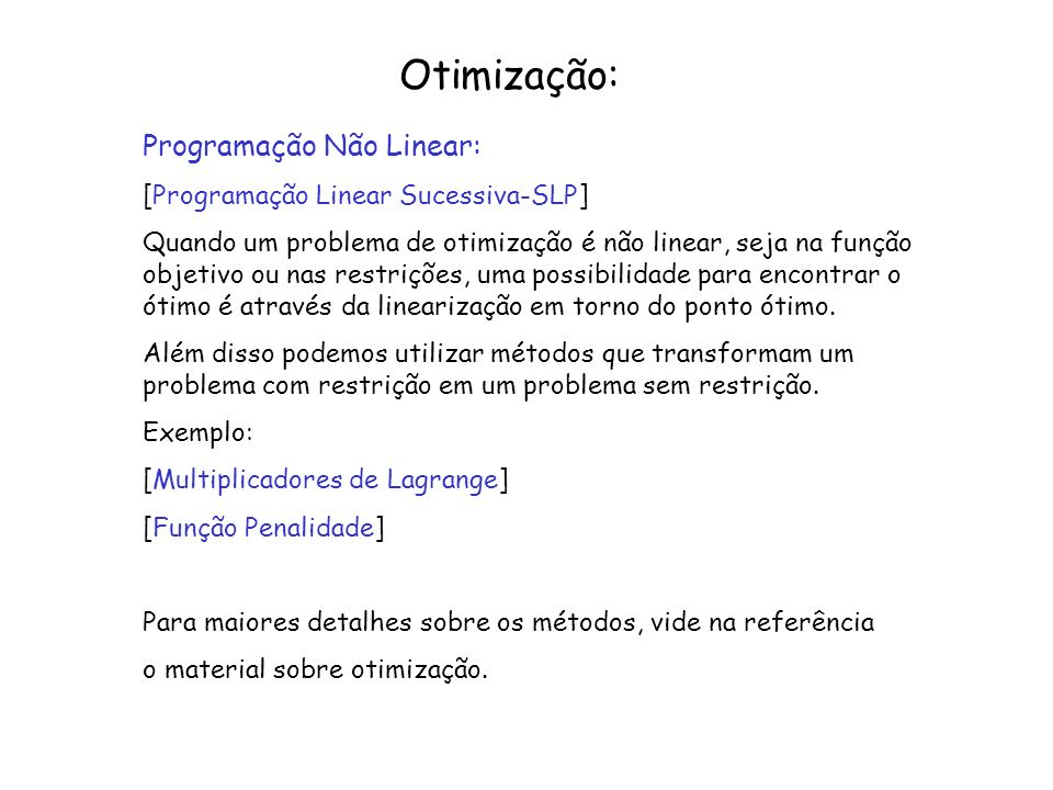 Otimização: Programação Não Linear: [Programação Linear Sucessiva-SLP] Quando um problema de otimização é não linear, seja na função objetivo ou nas r