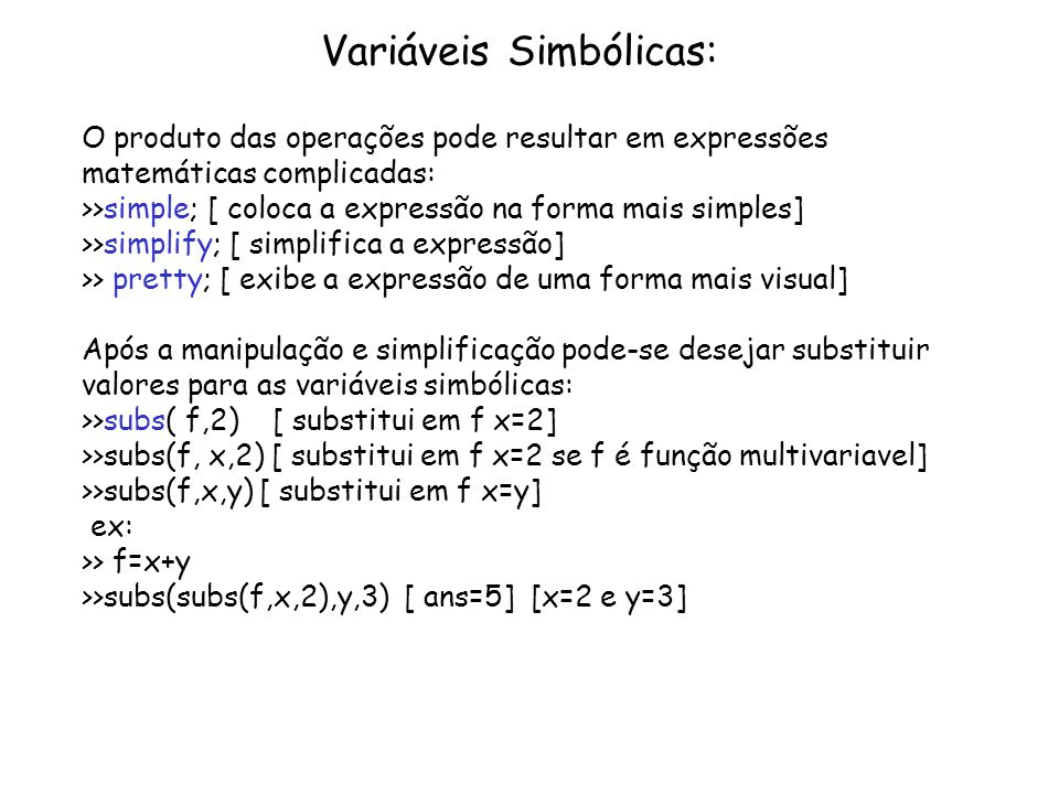 Variáveis Simbólicas: O produto das operações pode resultar em expressões matemáticas complicadas: >>simple; [ coloca a expressão na forma mais simple