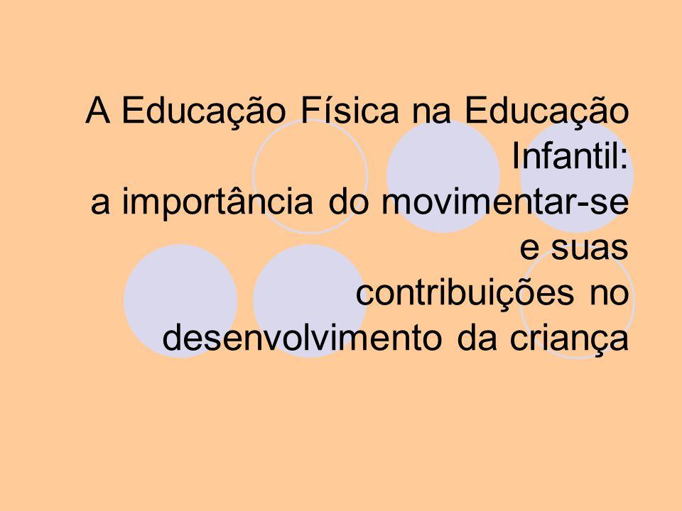A Educação Física na Educação Infantil: a importância do movimentar-se e suas contribuições no desenvolvimento da criança