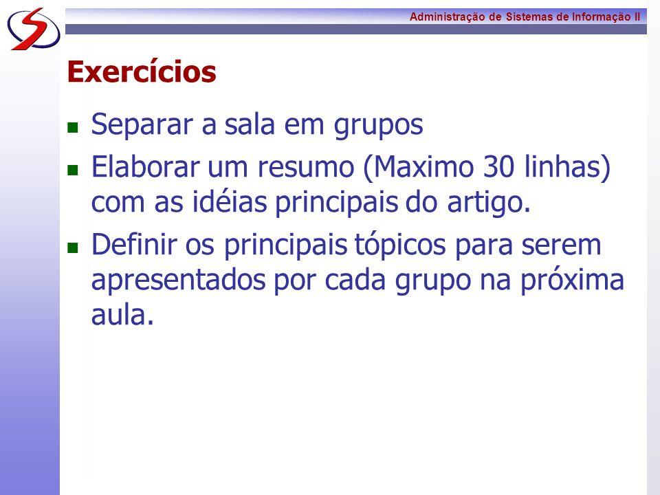 Administração de Sistemas de Informação II Exercícios Separar a sala em grupos Elaborar um resumo (Maximo 30 linhas) com as idéias principais do artig