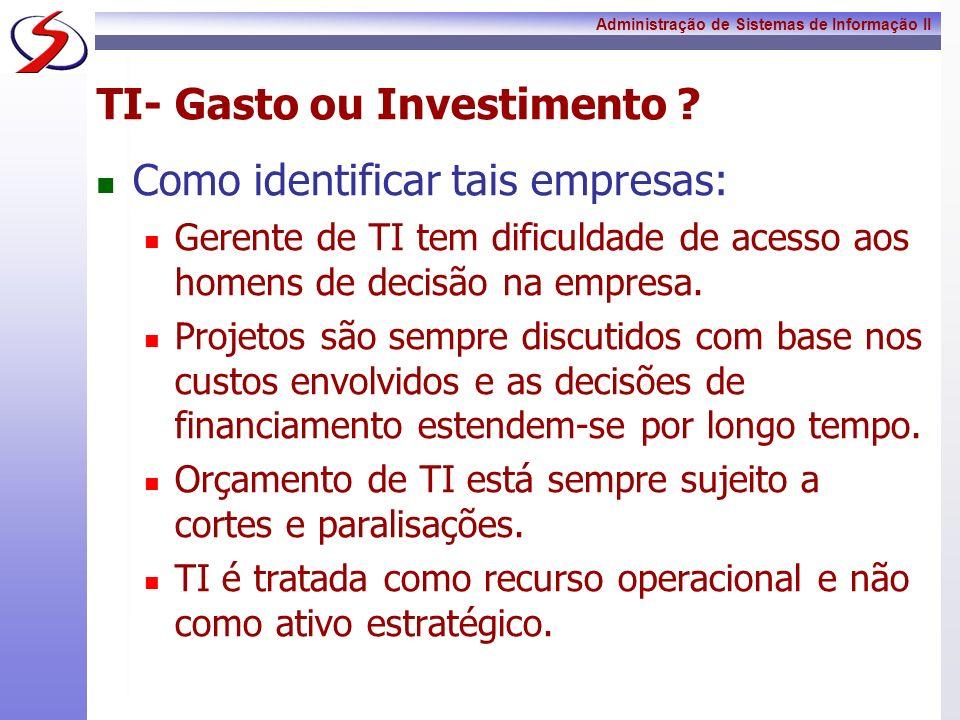 Administração de Sistemas de Informação II TI- Gasto ou Investimento ? Como identificar tais empresas: Gerente de TI tem dificuldade de acesso aos hom