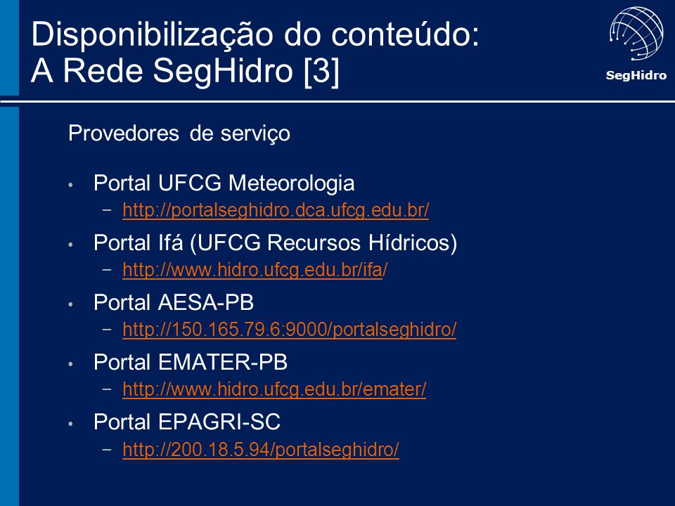 SegHidro Provedores de serviço Portal UFCG Meteorologia http://portalseghidro.dca.ufcg.edu.br/ Portal Ifá (UFCG Recursos Hídricos) http://www.hidro.uf