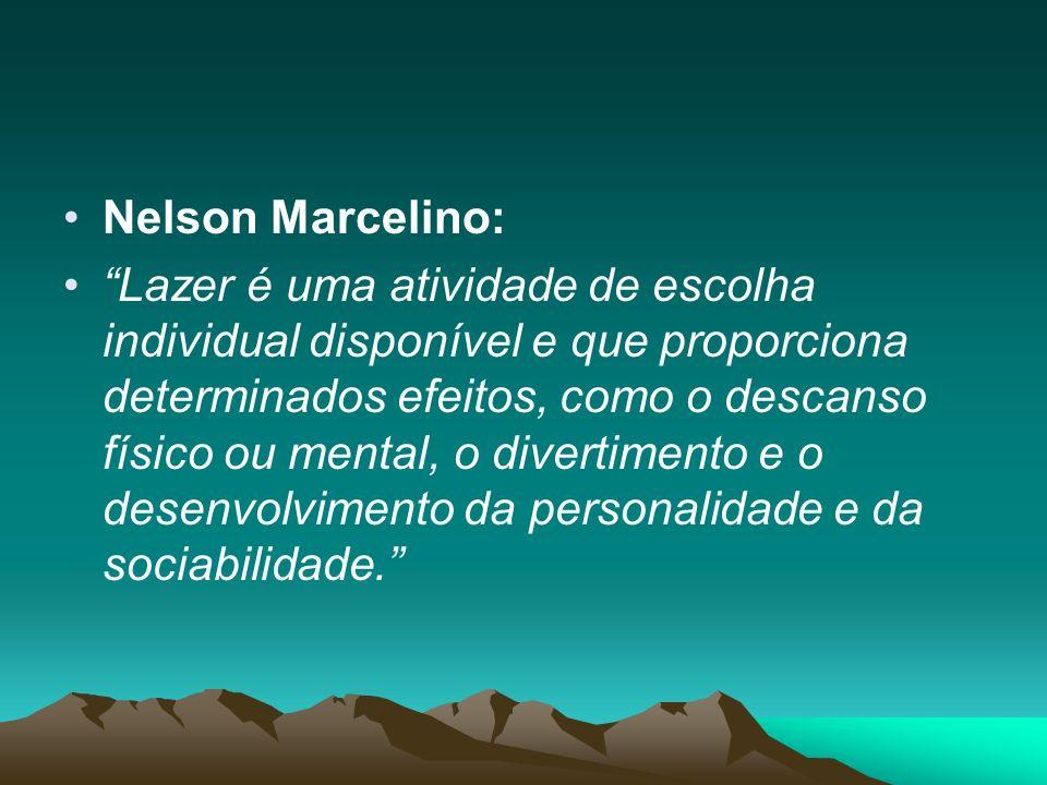 Nelson Marcelino: Lazer é uma atividade de escolha individual disponível e que proporciona determinados efeitos, como o descanso físico ou mental, o divertimento e o desenvolvimento da personalidade e da sociabilidade.