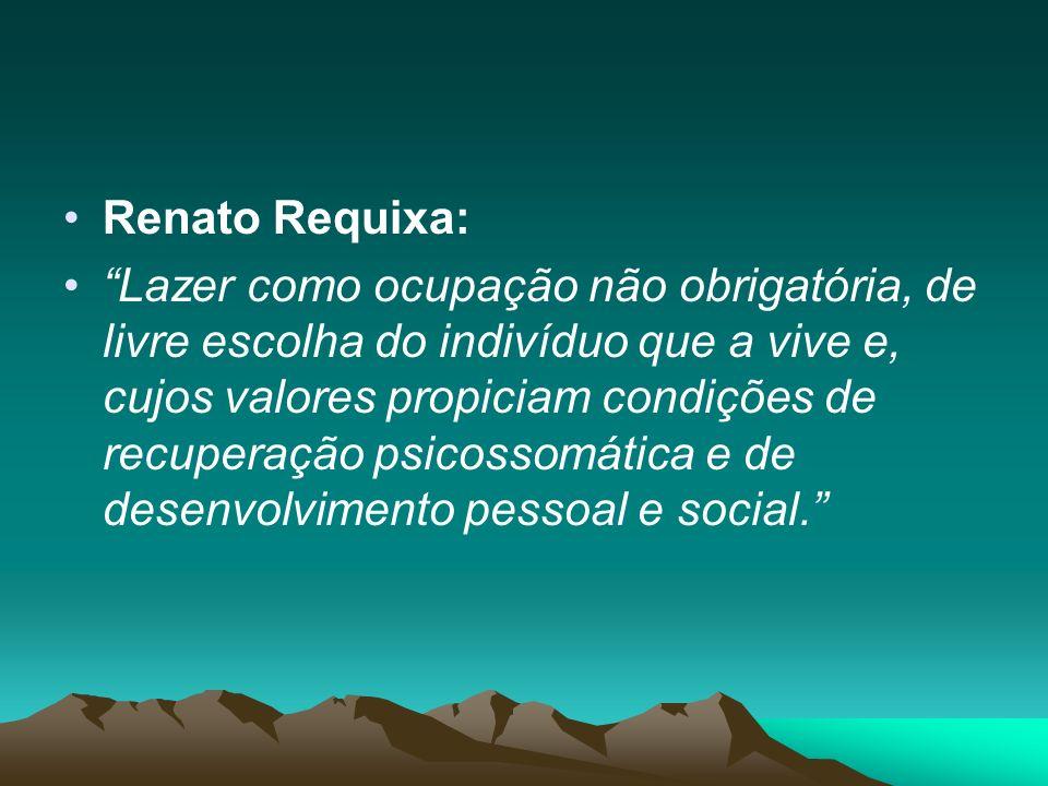 Renato Requixa: Lazer como ocupação não obrigatória, de livre escolha do indivíduo que a vive e, cujos valores propiciam condições de recuperação psicossomática e de desenvolvimento pessoal e social.