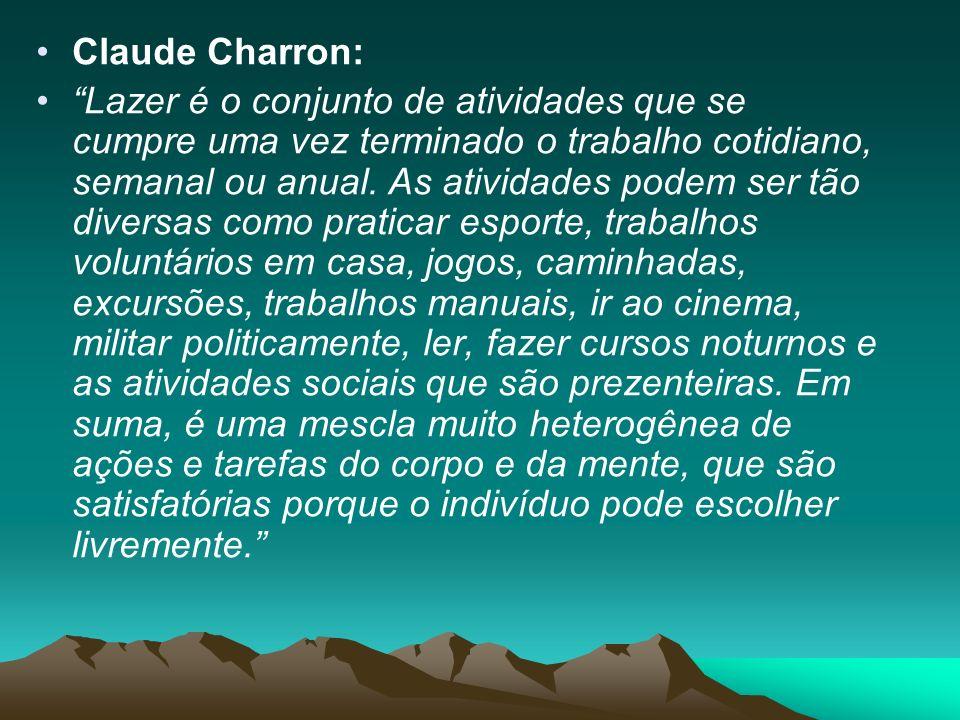 Claude Charron: Lazer é o conjunto de atividades que se cumpre uma vez terminado o trabalho cotidiano, semanal ou anual.