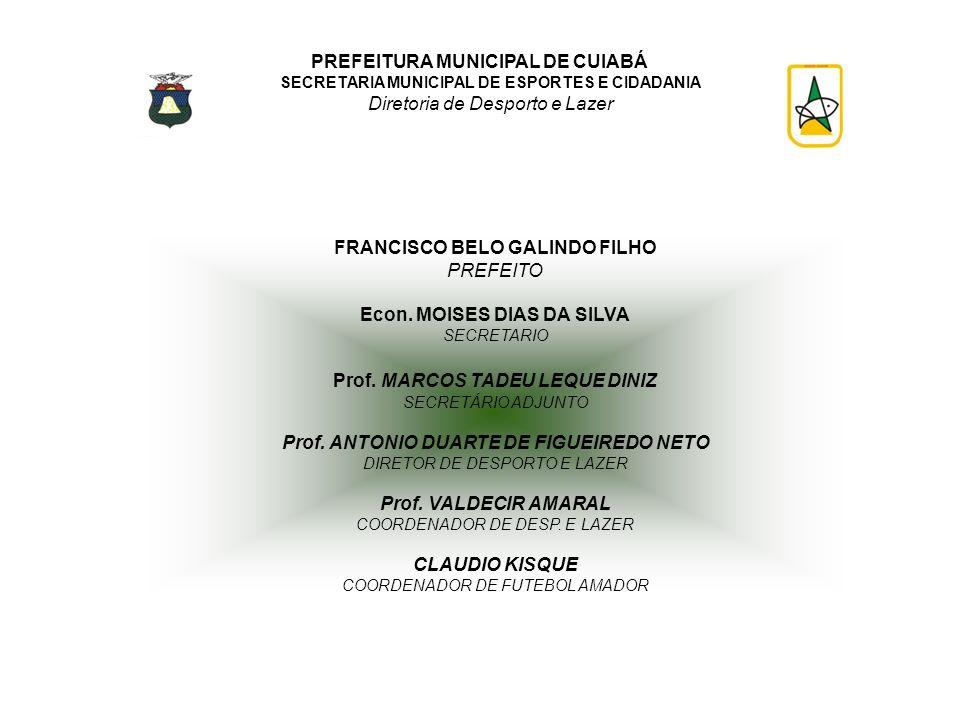 FRANCISCO BELO GALINDO FILHO PREFEITO Econ. MOISES DIAS DA SILVA SECRETARIO Prof. MARCOS TADEU LEQUE DINIZ SECRETÁRIO ADJUNTO Prof. ANTONIO DUARTE DE