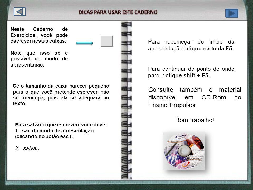 Neste Caderno de Exercícios, você pode escrever nestas caixas. Note que isso só é possível no modo de apresentação. Se o tamanho da caixa parecer pequ