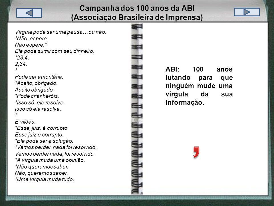 Campanha dos 100 anos da ABI (Associação Brasileira de Imprensa) Vírgula pode ser uma pausa… ou não. *Não, espere. Não espere.* Ela pode sumir com seu