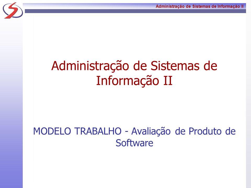 Administração de Sistemas de Informação II MODELO TRABALHO - Avaliação de Produto de Software