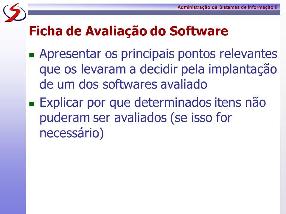 Administração de Sistemas de Informação II Ficha de Avaliação do Software Apresentar os principais pontos relevantes que os levaram a decidir pela imp