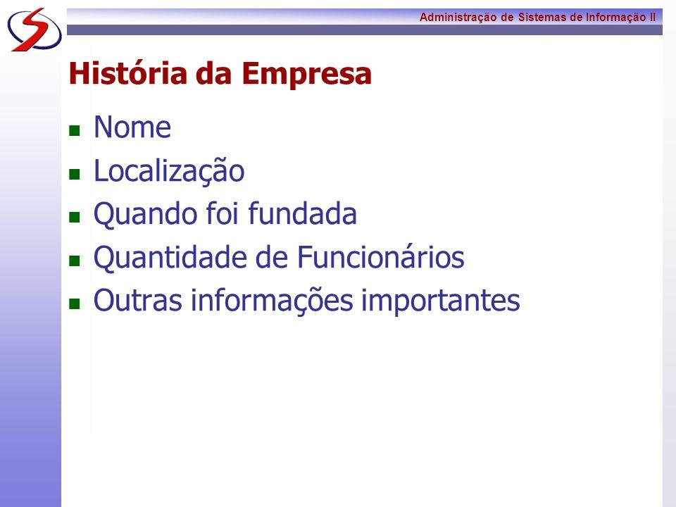 Administração de Sistemas de Informação II História da Empresa Nome Localização Quando foi fundada Quantidade de Funcionários Outras informações impor