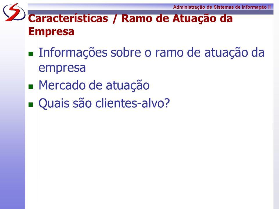 Administração de Sistemas de Informação II Características / Ramo de Atuação da Empresa Informações sobre o ramo de atuação da empresa Mercado de atua