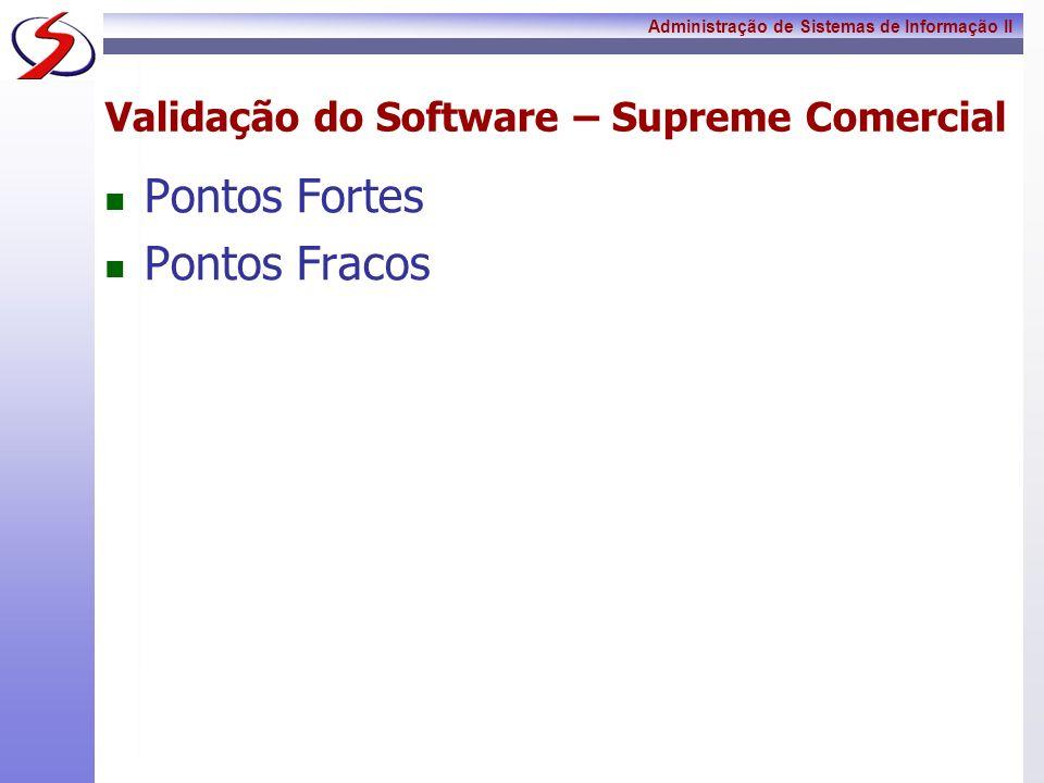 Administração de Sistemas de Informação II Validação do Software – Supreme Comercial Pontos Fortes Pontos Fracos