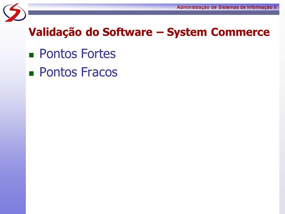 Administração de Sistemas de Informação II Validação do Software – Outros (se houver) Pontos Fortes Pontos Fracos
