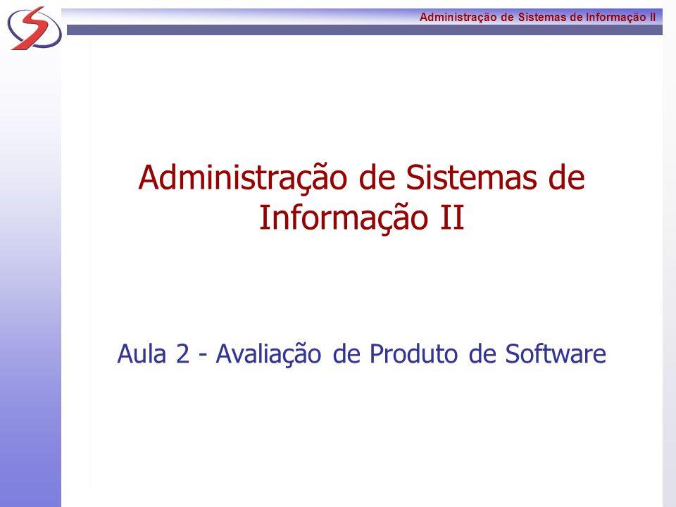 Administração de Sistemas de Informação II Aula 2 - Avaliação de Produto de Software