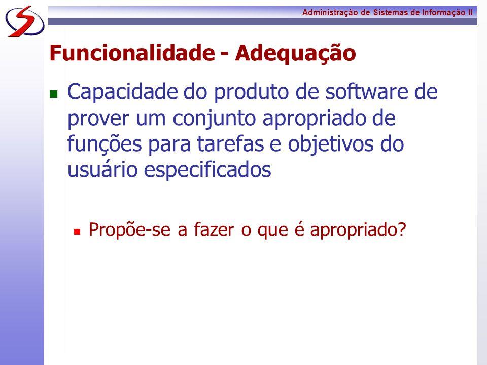 Administração de Sistemas de Informação II Funcionalidade - Adequação Capacidade do produto de software de prover um conjunto apropriado de funções pa