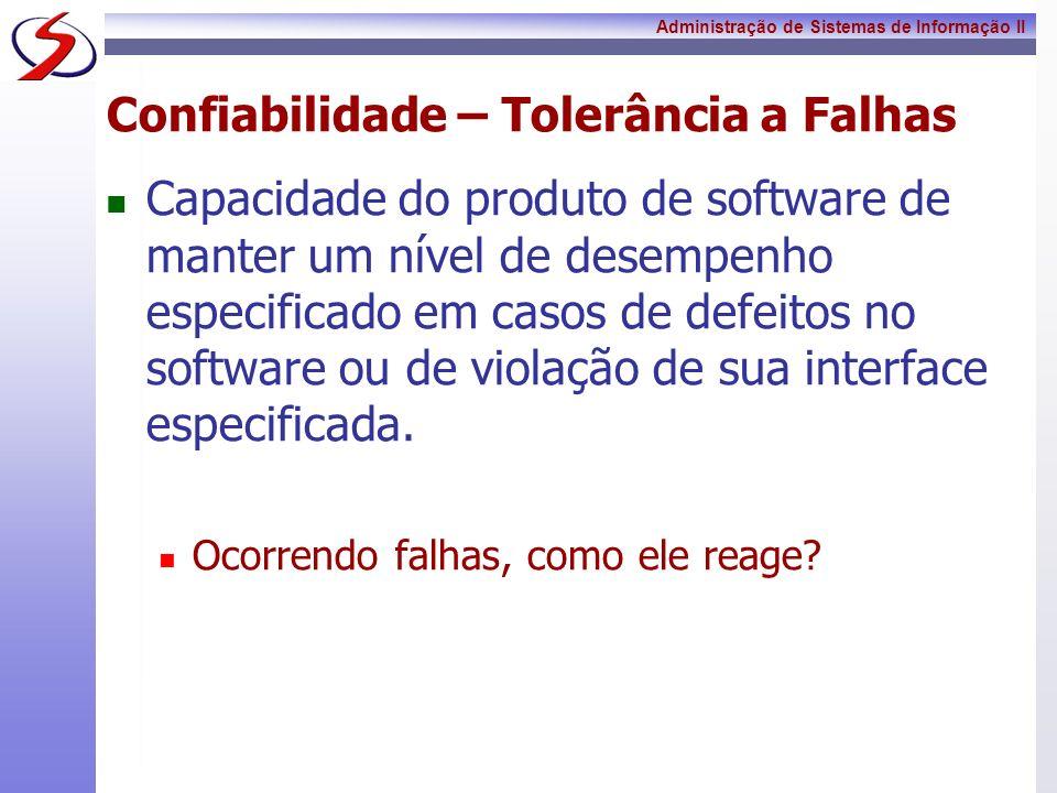 Administração de Sistemas de Informação II Confiabilidade – Tolerância a Falhas Capacidade do produto de software de manter um nível de desempenho esp
