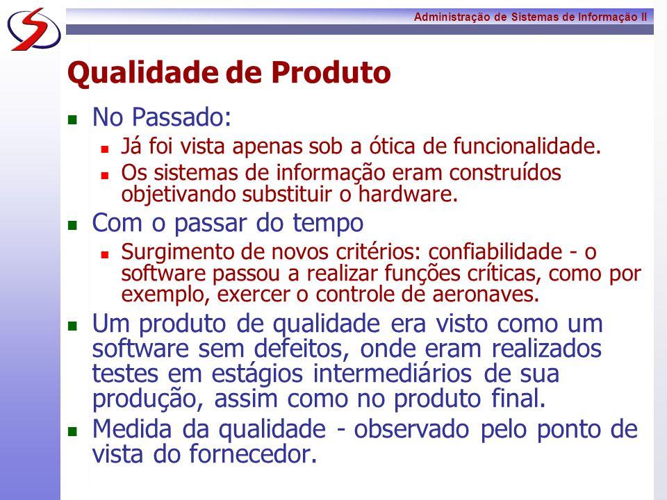 Administração de Sistemas de Informação II Qualidade de Produto No Passado: Já foi vista apenas sob a ótica de funcionalidade. Os sistemas de informaç