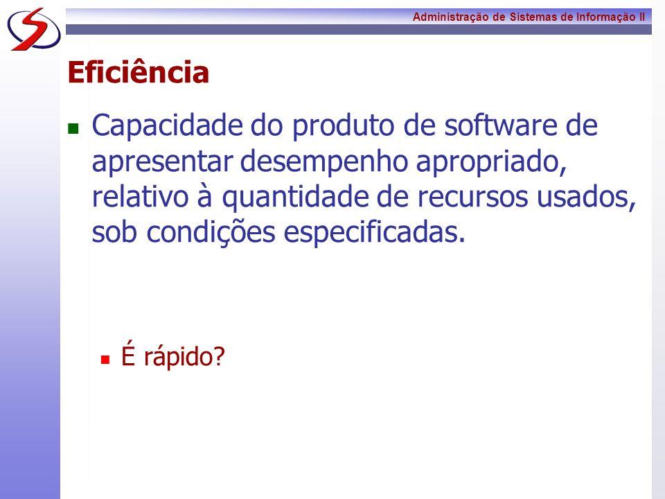 Administração de Sistemas de Informação II Eficiência Capacidade do produto de software de apresentar desempenho apropriado, relativo à quantidade de