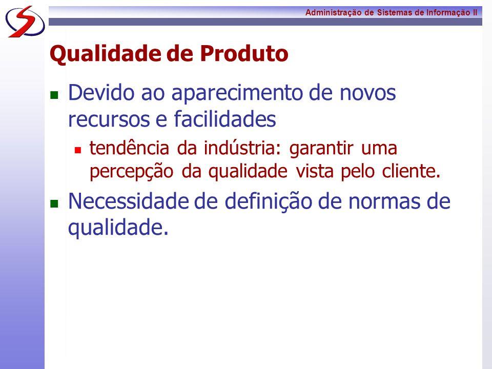 Administração de Sistemas de Informação II Qualidade de Produto Devido ao aparecimento de novos recursos e facilidades tendência da indústria: garanti