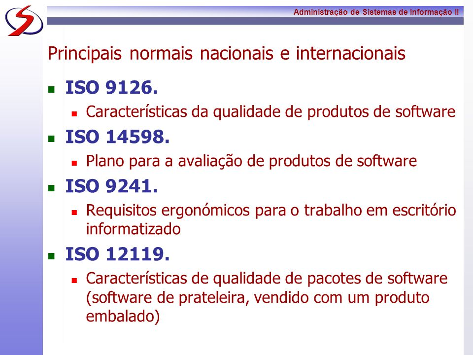 Administração de Sistemas de Informação II ISO 9126 A norma ISO/IEC 9126 (ISO9126) propõe um enquadramento no qual é definido um conjunto de características que permitem avaliar a qualidade de um produto.