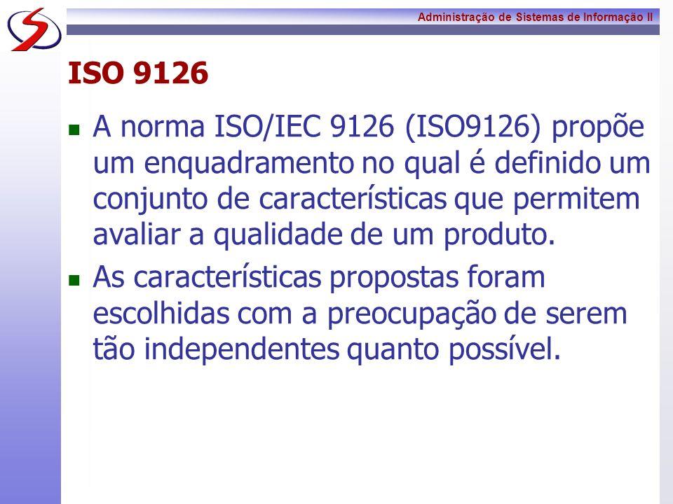 Administração de Sistemas de Informação II A norma ISO/IEC 9126 É composta das seguintes partes: ISO/IEC 9126-1: Modelo de Qualidade; ISO/IEC 9126-2: Métricas Externas; ISO/IEC 9126-3: Métricas Internas; ISO/IEC 9126-4: Métricas da Qualidade de Utilização.