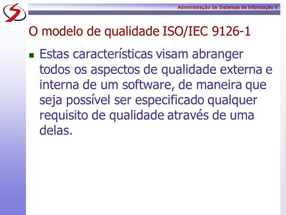 Administração de Sistemas de Informação II O modelo de qualidade ISO/IEC 9126-1 Estas características visam abranger todos os aspectos de qualidade ex