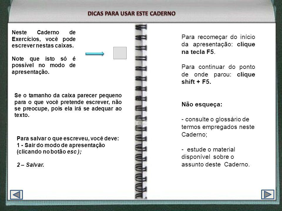 Neste Caderno de Exercícios, você pode escrever nestas caixas. Note que isto só é possível no modo de apresentação. Se o tamanho da caixa parecer pequ