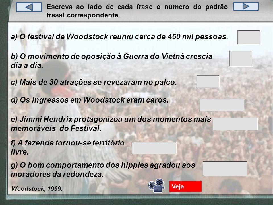 Escreva ao lado de cada frase o número do padrão frasal correspondente. a) O festival de Woodstock reuniu cerca de 450 mil pessoas. c) Mais de 30 atra