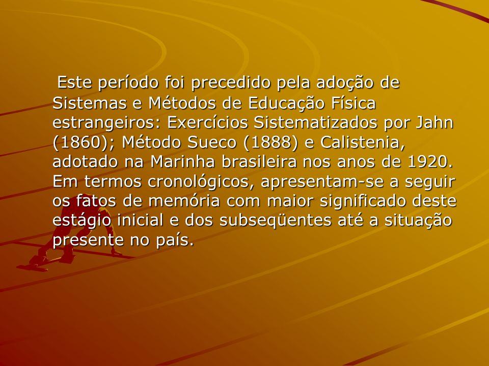 Este período foi precedido pela adoção de Sistemas e Métodos de Educação Física estrangeiros: Exercícios Sistematizados por Jahn (1860); Método Sueco