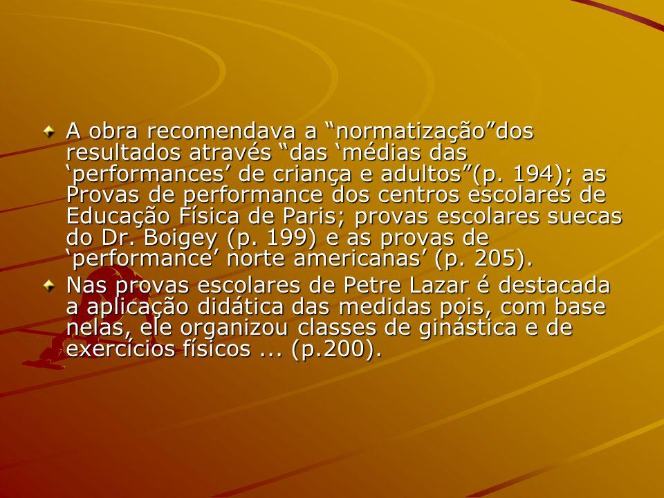 A obra recomendava a normatizaçãodos resultados através das médias das performances de criança e adultos(p. 194); as Provas de performance dos centros
