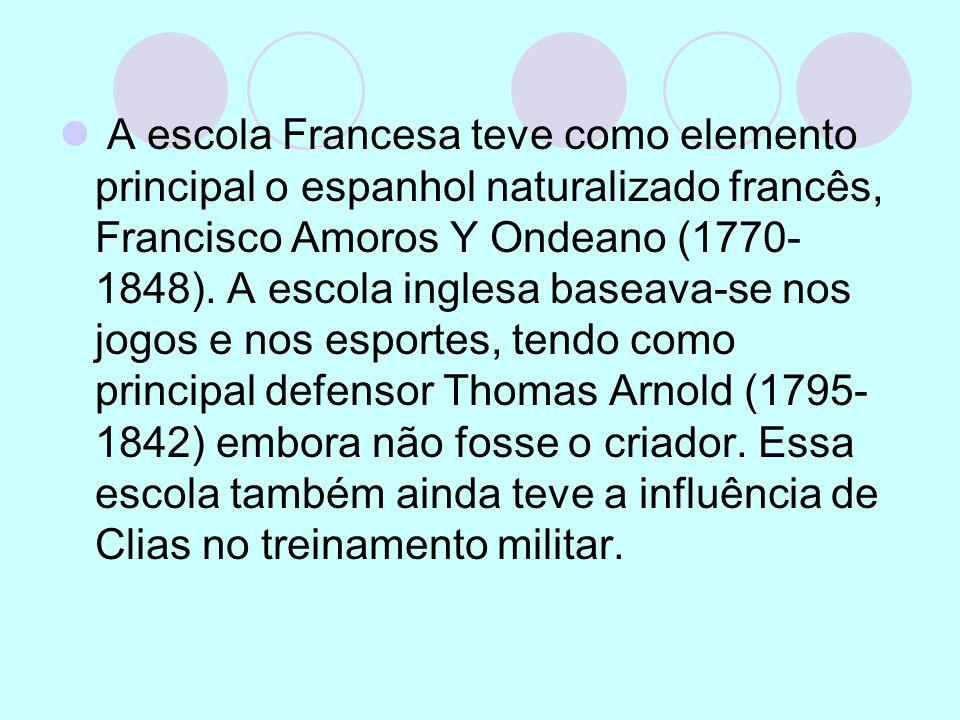 A escola Francesa teve como elemento principal o espanhol naturalizado francês, Francisco Amoros Y Ondeano (1770- 1848). A escola inglesa baseava-se n