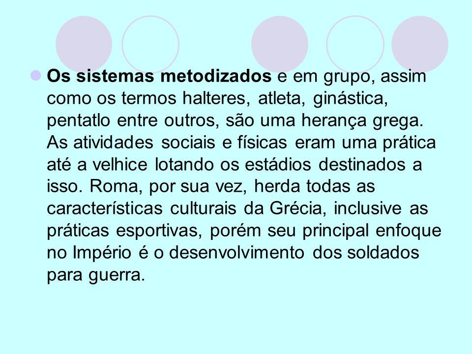 Os sistemas metodizados e em grupo, assim como os termos halteres, atleta, ginástica, pentatlo entre outros, são uma herança grega. As atividades soci