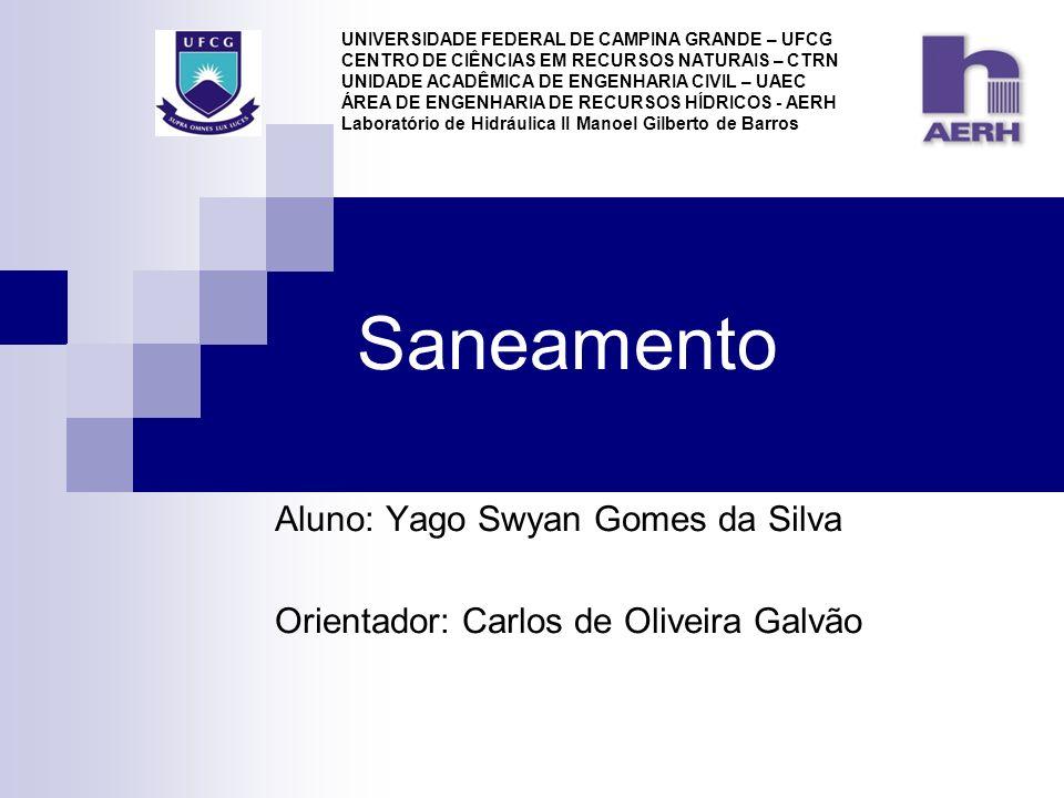 Saneamento Aluno: Yago Swyan Gomes da Silva Orientador: Carlos de Oliveira Galvão UNIVERSIDADE FEDERAL DE CAMPINA GRANDE – UFCG CENTRO DE CIÊNCIAS EM