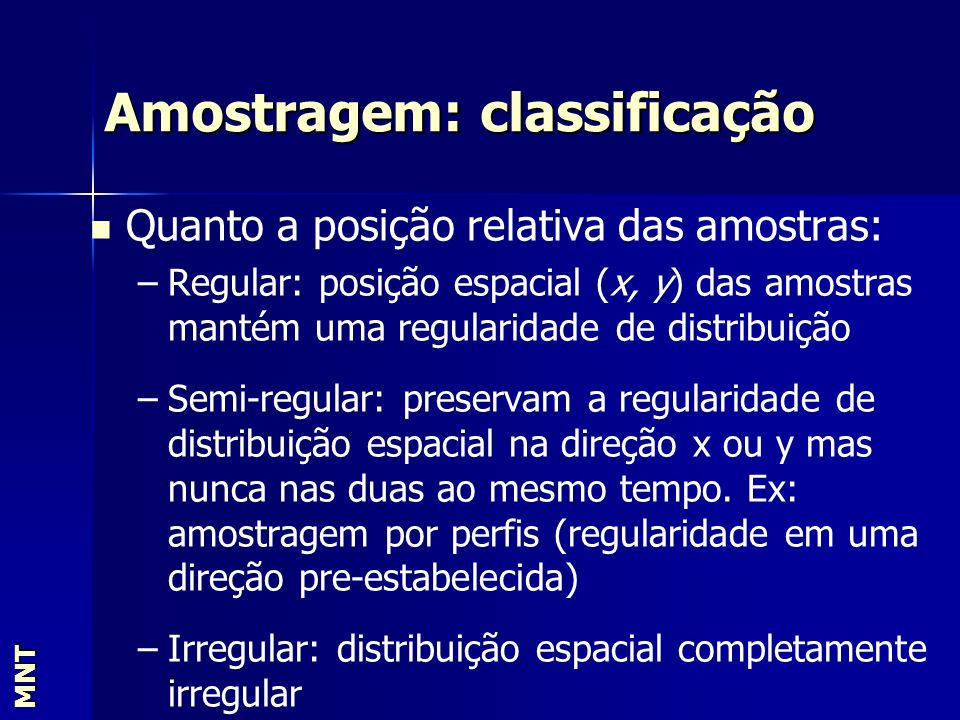 Amostragem: classificação MNT Quanto a posição relativa das amostras: – –Regular: posição espacial (x, y) das amostras mantém uma regularidade de dist