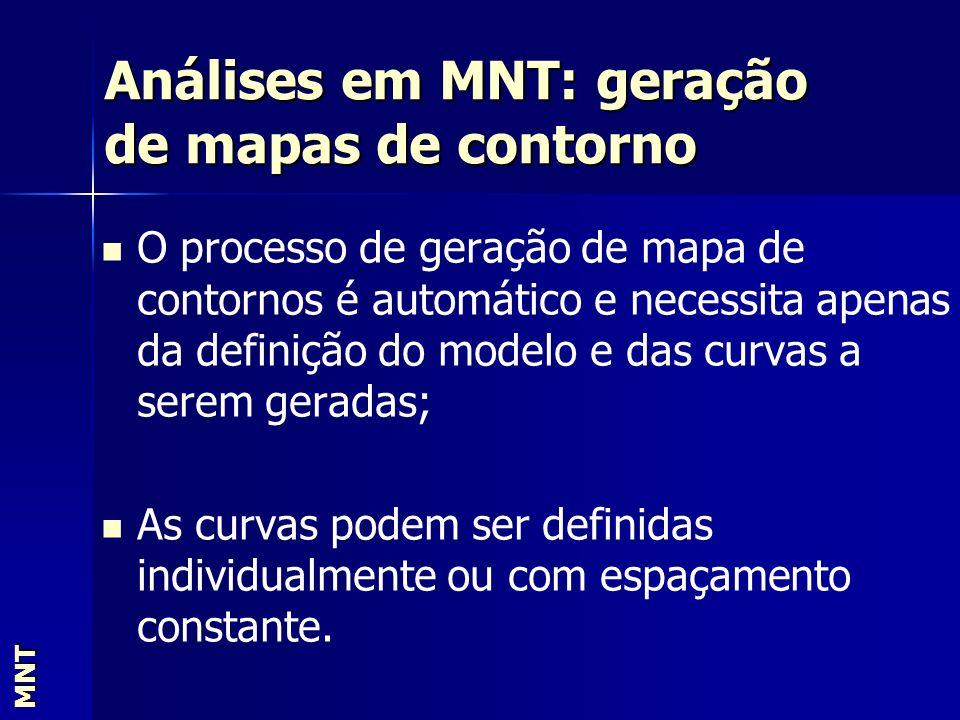 Análises em MNT: geração de mapas de contorno MNT O processo de geração de mapa de contornos é automático e necessita apenas da definição do modelo e
