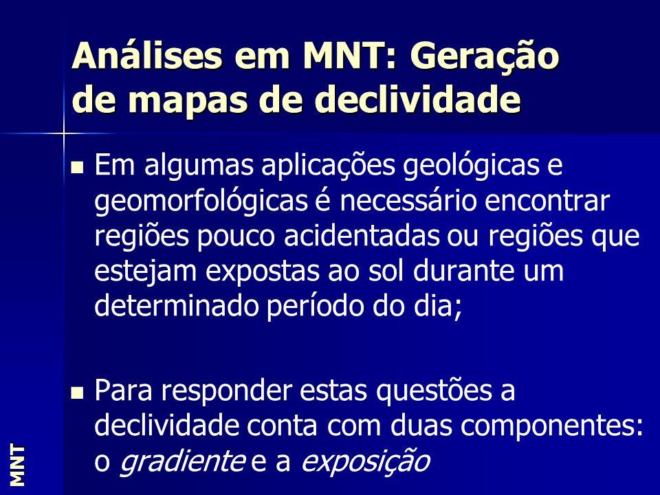 MNT. Em algumas aplicações geológicas e geomorfológicas é necessário encontrar regiões pouco acidentadas ou regiões que estejam expostas ao sol durant