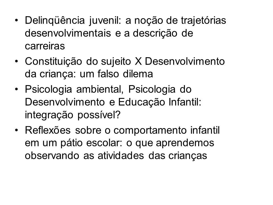 Delinqüência juvenil: a noção de trajetórias desenvolvimentais e a descrição de carreiras Constituição do sujeito X Desenvolvimento da criança: um fal