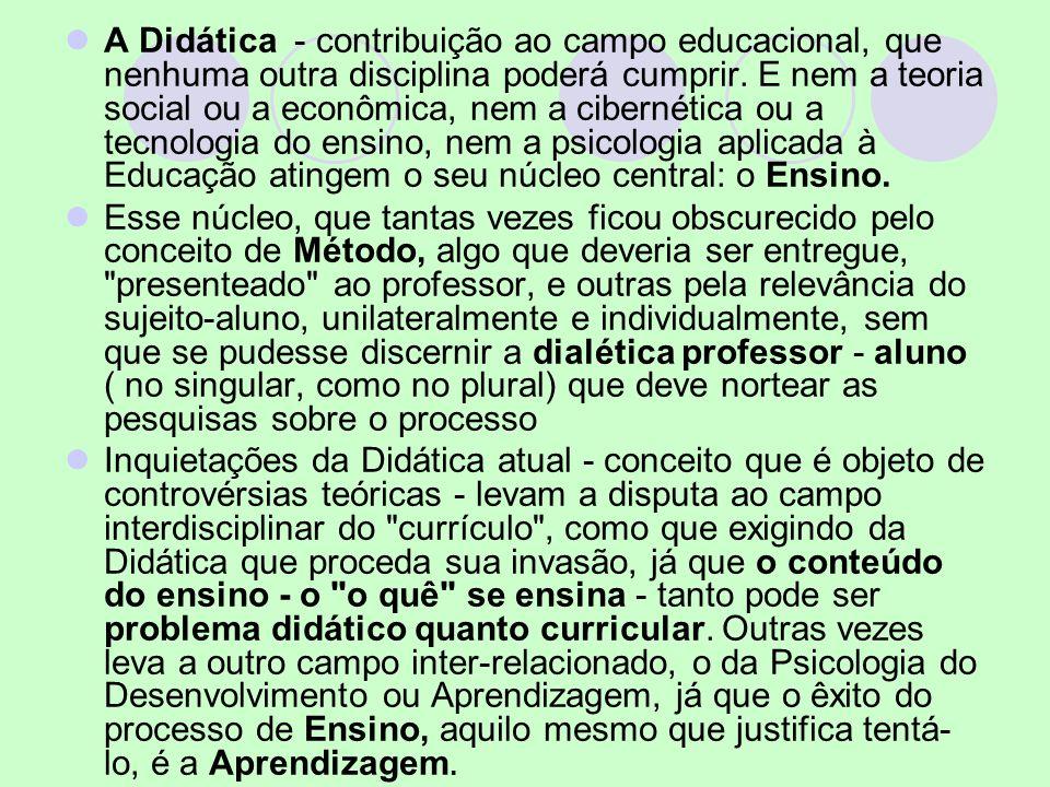 A Didática - contribuição ao campo educacional, que nenhuma outra disciplina poderá cumprir. E nem a teoria social ou a econômica, nem a cibernética o