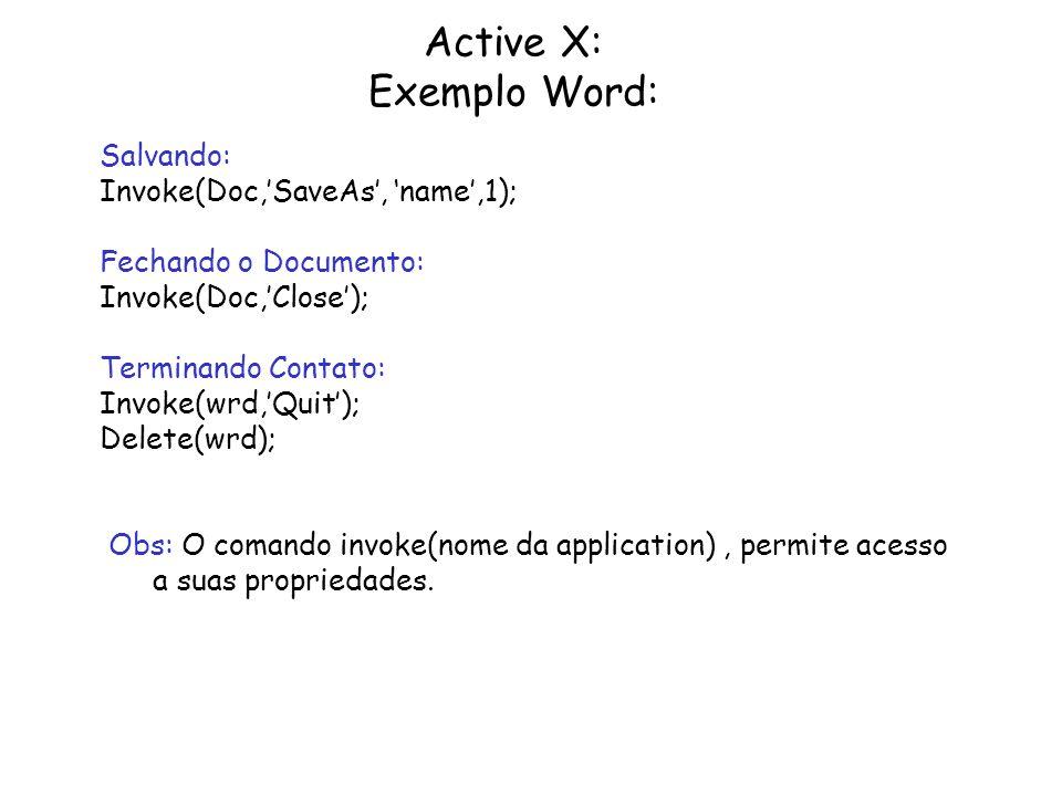 Active X: Exemplo Word: Salvando: Invoke(Doc,SaveAs, name,1); Fechando o Documento: Invoke(Doc,Close); Terminando Contato: Invoke(wrd,Quit); Delete(wr